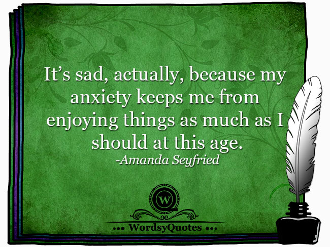 Amanda Seyfried - anxiety age quotes