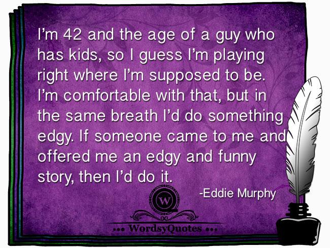 Eddie Murphy - age artist quotes