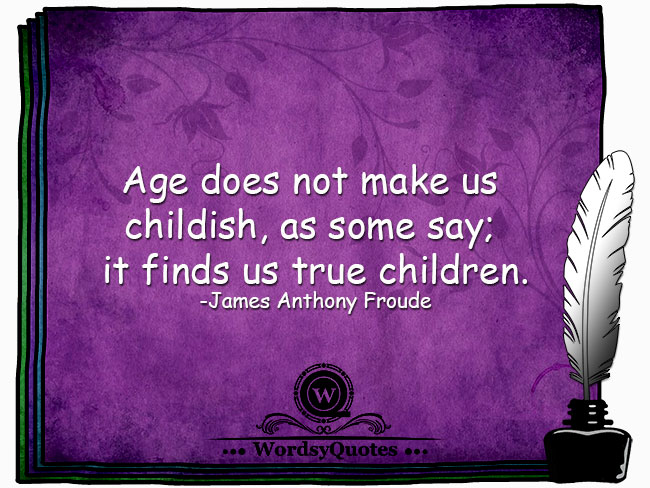 James Anthony Froude - age quotes