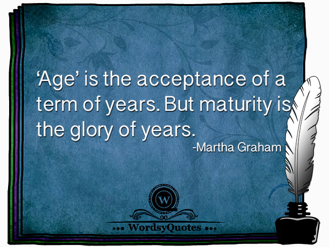 Martha Graham - age quotes