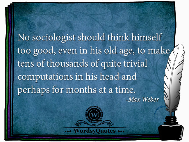 Max Weber - age quotes