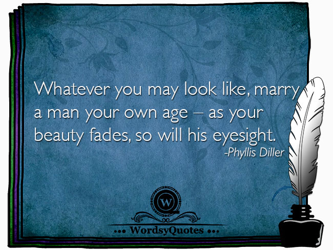 Phyllis Diller - age beauty eyes marriage quotes
